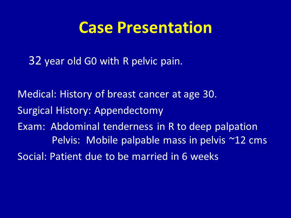 Case Presentation 32 year old G0 with R pelvic pain.