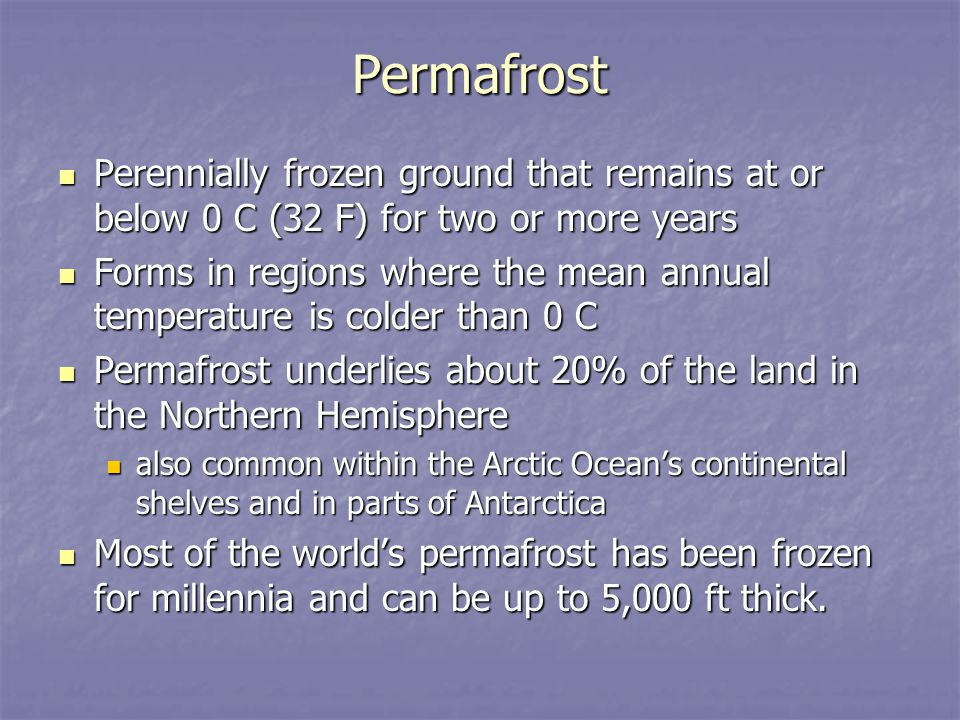 Permafrost Perennially frozen ground that remains at or below 0 C (32 F) for two or more years Perennially frozen ground that remains at or below 0 C