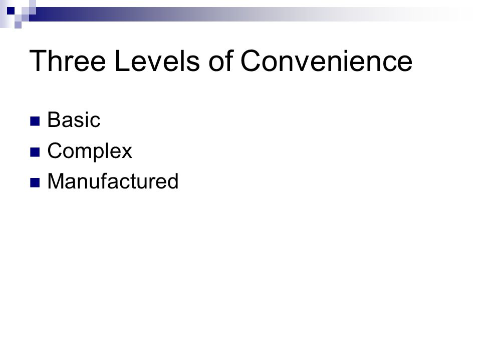 Three Levels of Convenience Basic Complex Manufactured