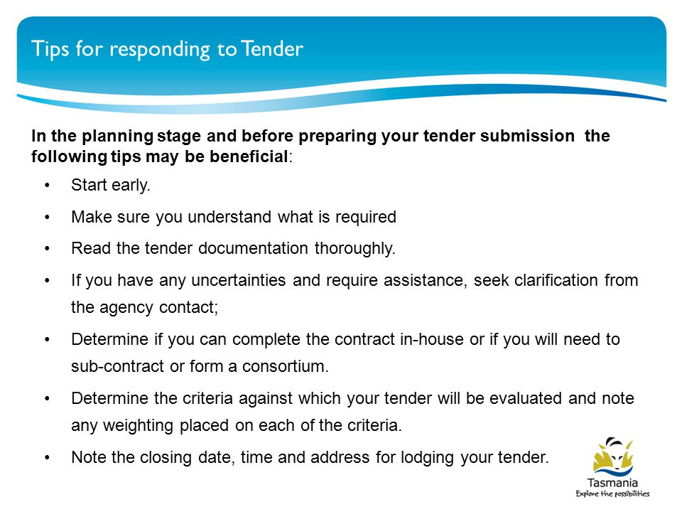 In the planning stage and before preparing your tender submission the following tips may be beneficial: Start early.