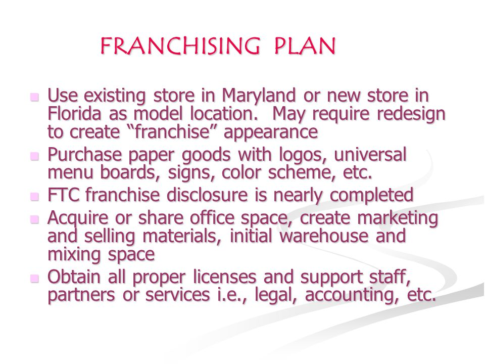 FRANCHISING PLAN Use existing store in Maryland or new store in Florida as model location.