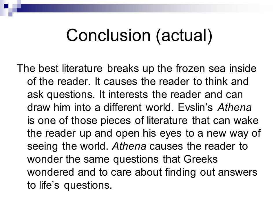 Conclusion (actual) The best literature breaks up the frozen sea inside of the reader.