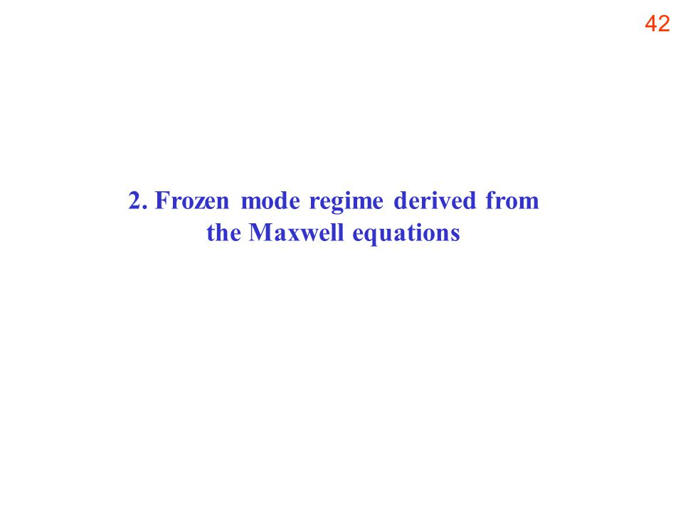 42 2. Frozen mode regime derived from the Maxwell equations