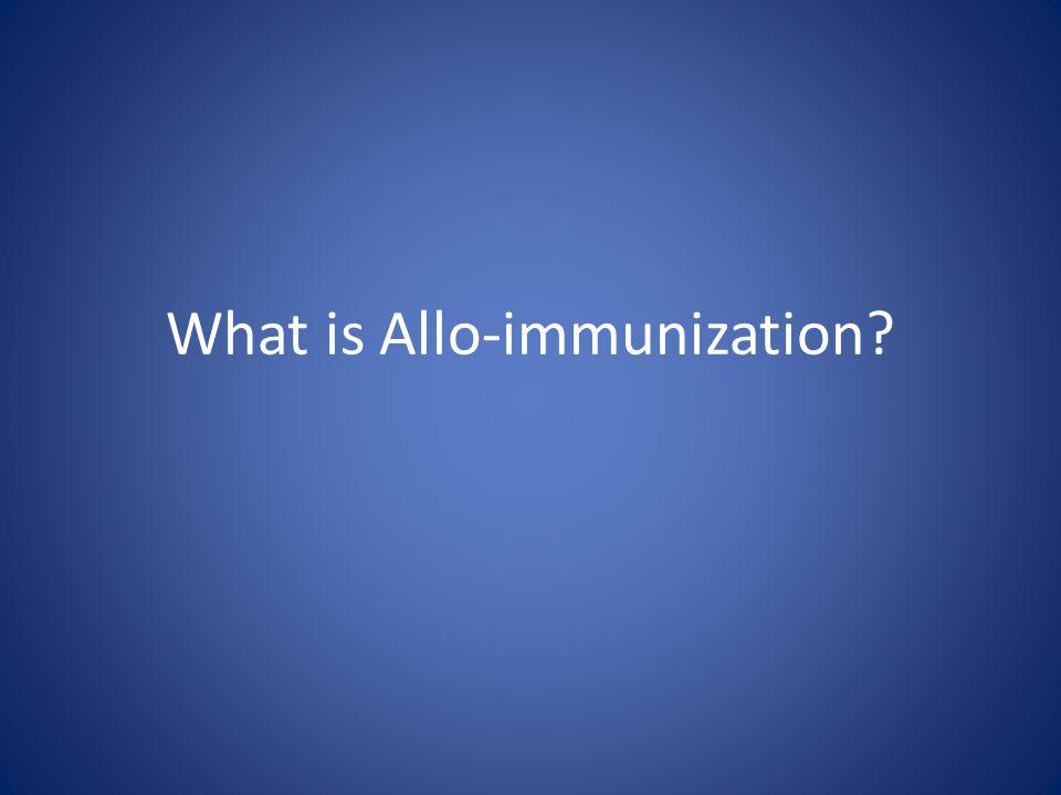 What is Allo-immunization?