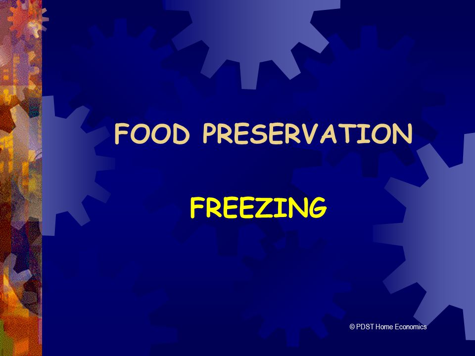 FOOD PRESERVATION FREEZING © PDST Home Economics