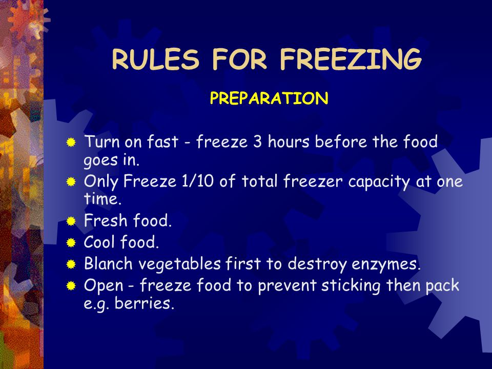 RULES FOR FREEZING PREPARATION  Turn on fast - freeze 3 hours before the food goes in.