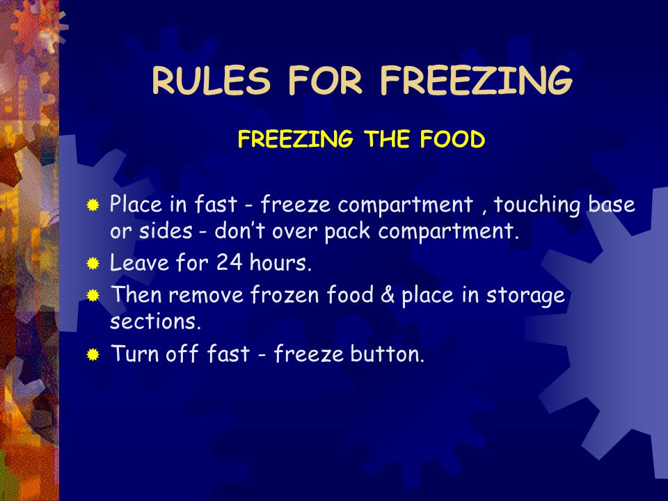 RULES FOR FREEZING FREEZING THE FOOD  Place in fast - freeze compartment, touching base or sides - don't over pack compartment.