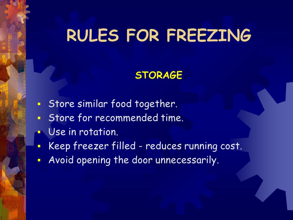 RULES FOR FREEZING STORAGE  Store similar food together.