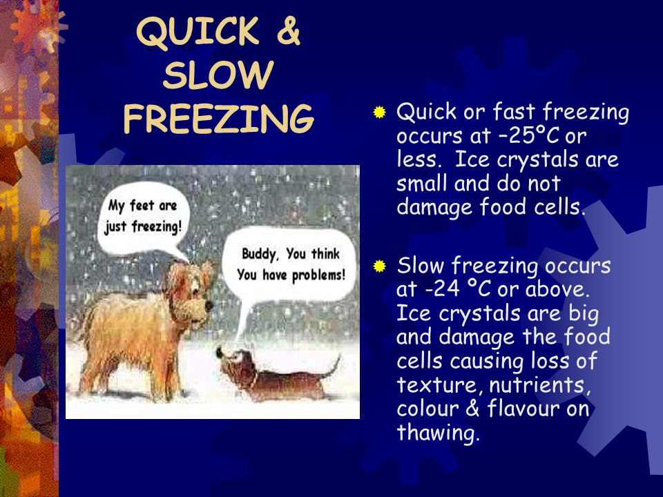 QUICK & SLOW FREEZING  Quick or fast freezing occurs at –25ºC or less.