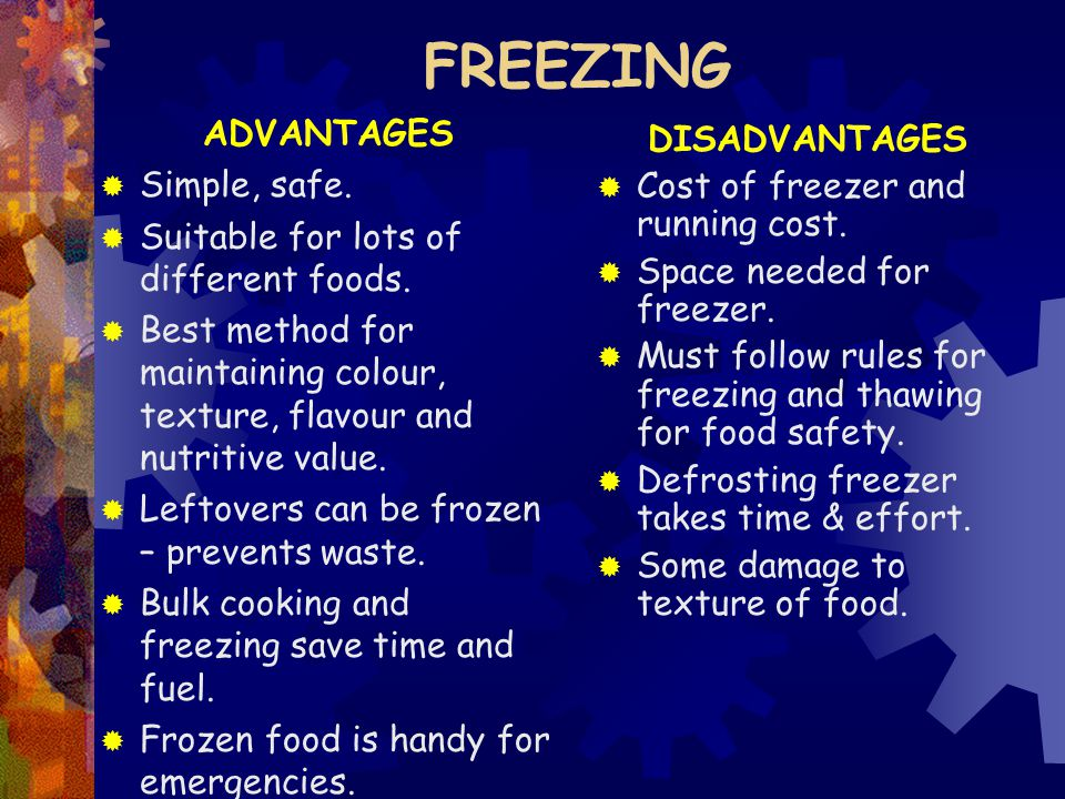 FREEZING ADVANTAGES  Simple, safe.  Suitable for lots of different foods.