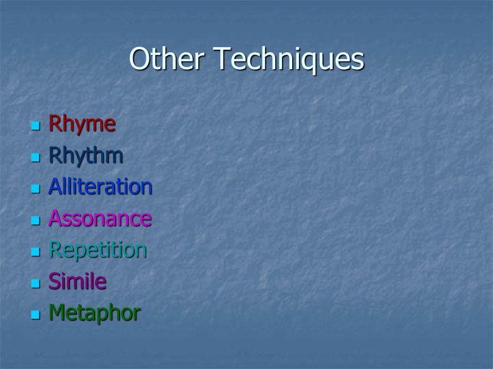 Other Techniques Rhyme Rhyme Rhythm Rhythm Alliteration Alliteration Assonance Assonance Repetition Repetition Simile Simile Metaphor Metaphor