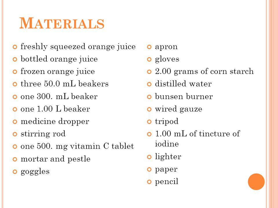 M ATERIALS freshly squeezed orange juice bottled orange juice frozen orange juice three 50.0 mL beakers one 300.