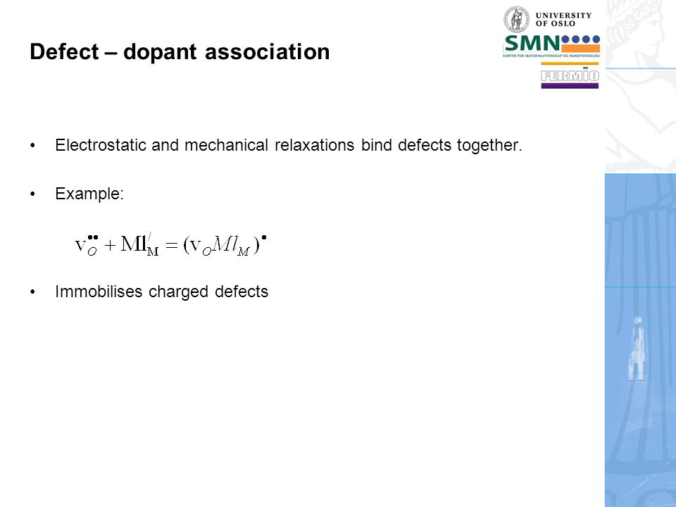 Defect – dopant association Electrostatic and mechanical relaxations bind defects together.