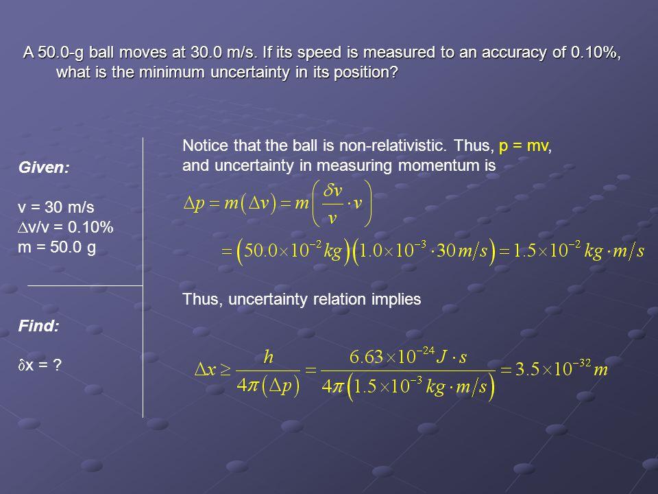 Given: v = 30 m/s  v/v = 0.10% m = 50.0 g Find:  x = .