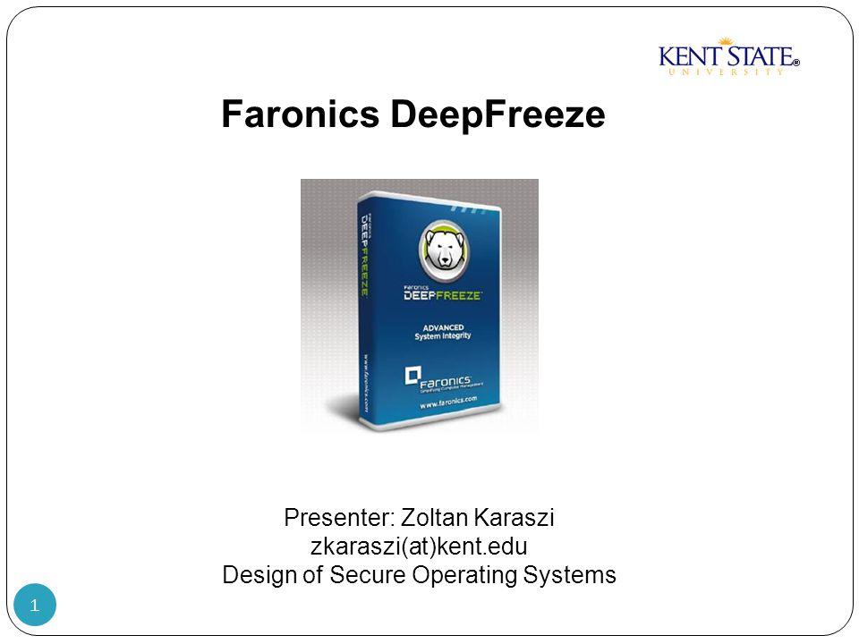 1 Faronics DeepFreeze Presenter: Zoltan Karaszi zkaraszi(at)kent.edu Design of Secure Operating Systems