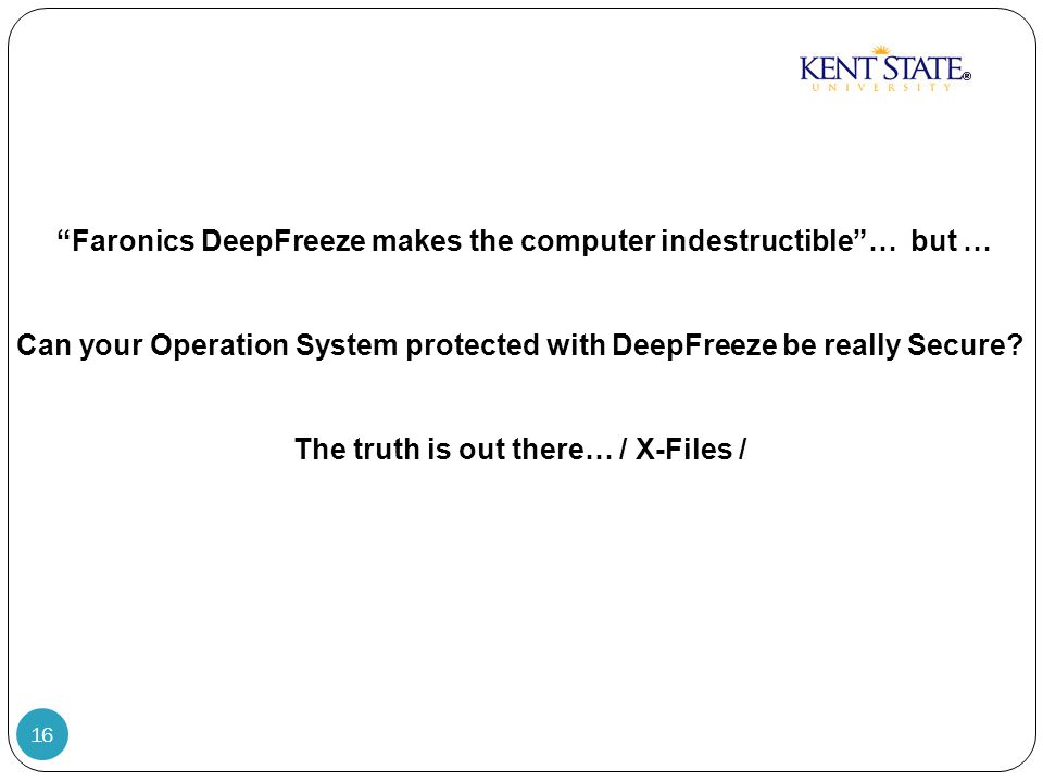 16 Faronics DeepFreeze makes the computer indestructible … but … Can your Operation System protected with DeepFreeze be really Secure.
