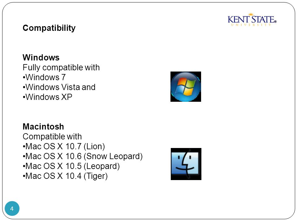 4 Compatibility Windows Fully compatible with Windows 7 Windows Vista and Windows XP Macintosh Compatible with Mac OS X 10.7 (Lion) Mac OS X 10.6 (Snow Leopard) Mac OS X 10.5 (Leopard) Mac OS X 10.4 (Tiger)