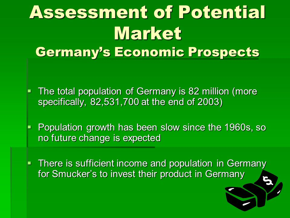 Assessment of Potential Market Germany's Economic Prospects  The total population of Germany is 82 million (more specifically, 82,531,700 at the end