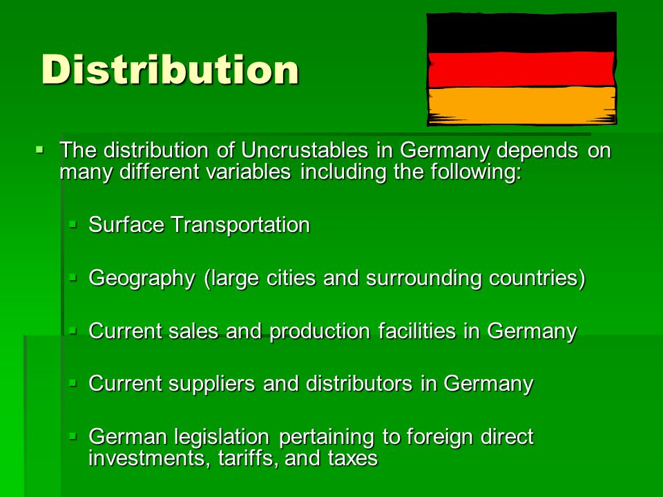 Distribution  The distribution of Uncrustables in Germany depends on many different variables including the following:  Surface Transportation  Geo