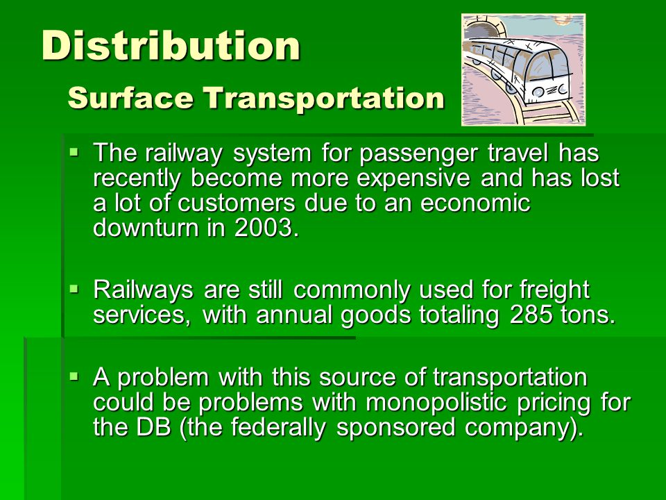 Distribution Surface Transportation  The railway system for passenger travel has recently become more expensive and has lost a lot of customers due t