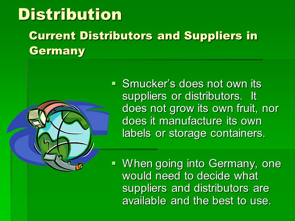 Distribution Current Distributors and Suppliers in Germany  Smucker's does not own its suppliers or distributors. It does not grow its own fruit, nor