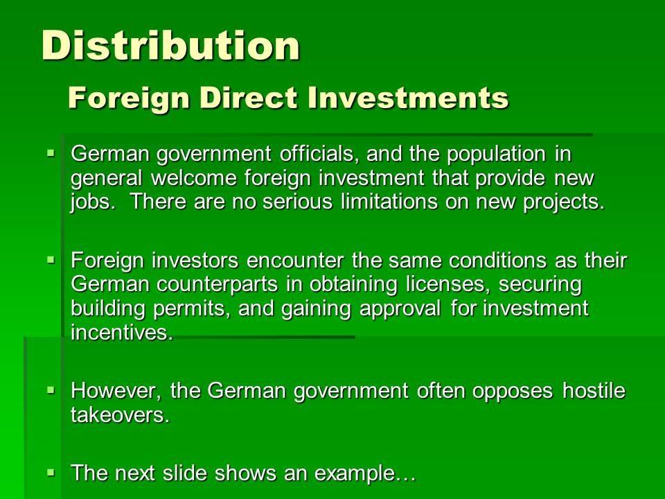 Distribution Foreign Direct Investments  German government officials, and the population in general welcome foreign investment that provide new jobs.