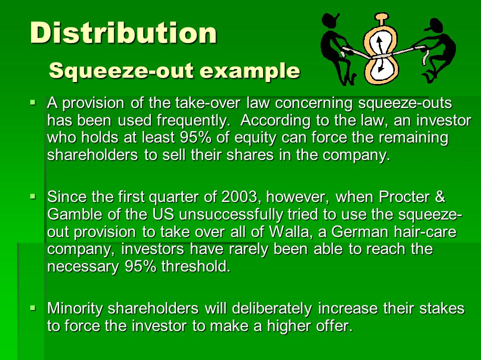 Distribution Squeeze-out example  A provision of the take-over law concerning squeeze-outs has been used frequently. According to the law, an investo