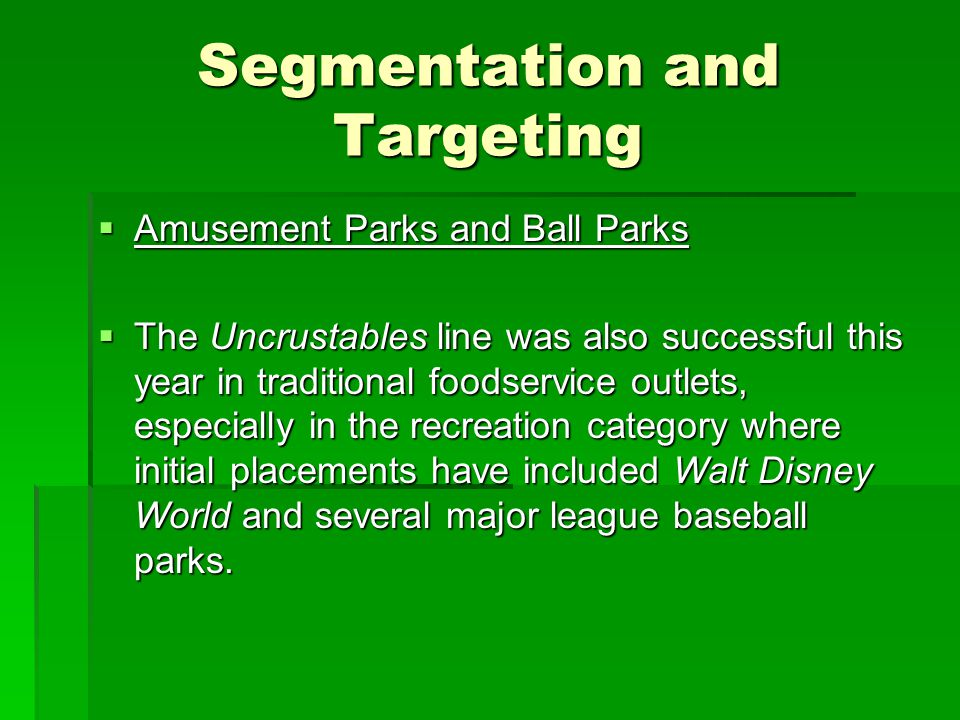 Segmentation and Targeting  Amusement Parks and Ball Parks  The Uncrustables line was also successful this year in traditional foodservice outlets,
