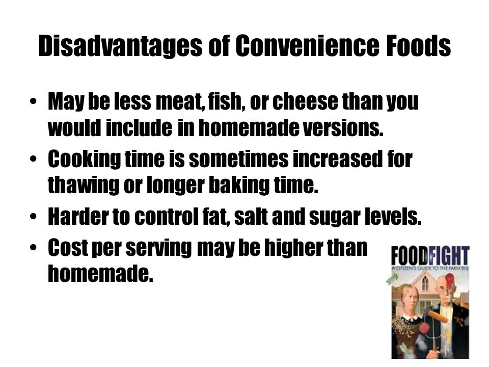 Disadvantages of Convenience Foods May be less meat, fish, or cheese than you would include in homemade versions.