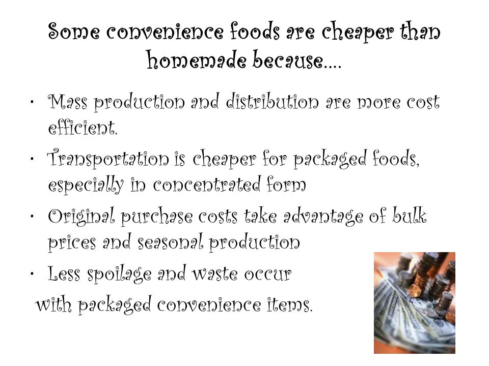 Some convenience foods are cheaper than homemade because….