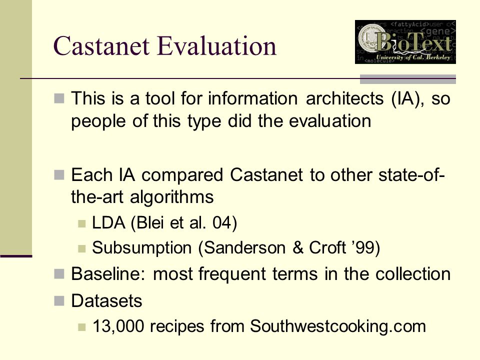 Castanet Evaluation This is a tool for information architects (IA), so people of this type did the evaluation Each IA compared Castanet to other state-of- the-art algorithms LDA (Blei et al.