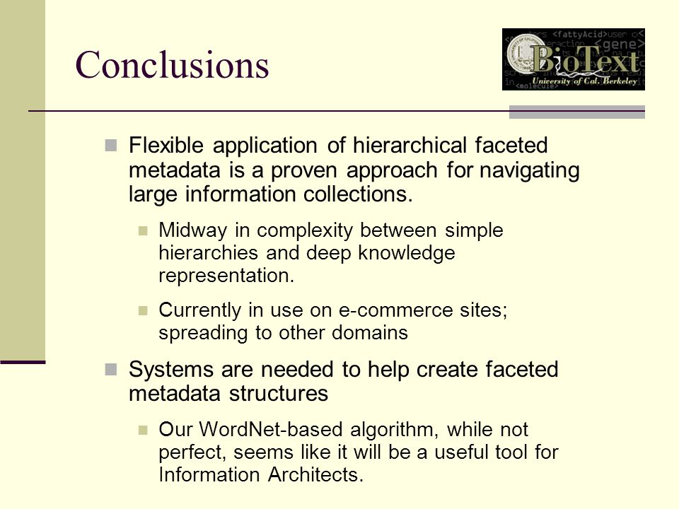 Conclusions Flexible application of hierarchical faceted metadata is a proven approach for navigating large information collections.