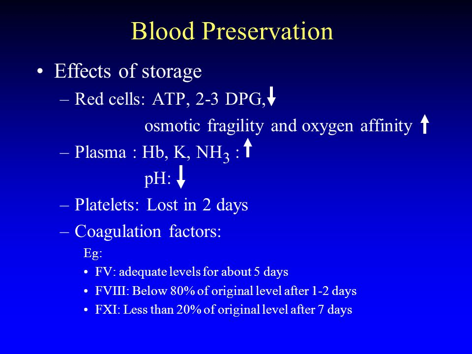 Blood Preservation Platelets: –liquid phase : 1 - 5 days, room temp., avoid light exposure kept on special agitator Plasma : Use fresh or freeze –frozen at -18 º C within 8 hrs of collection