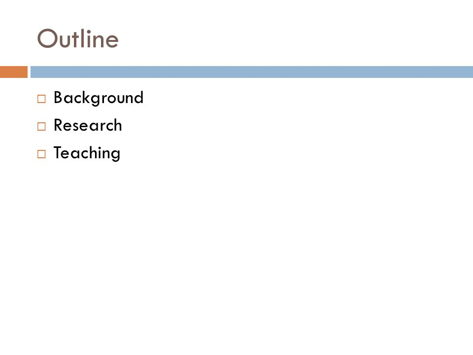 Outline  Background  Research  Teaching