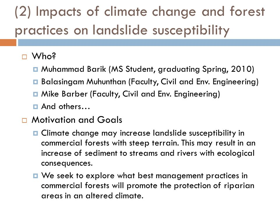 (2) Impacts of climate change and forest practices on landslide susceptibility  Who?  Muhammad Barik (MS Student, graduating Spring, 2010)  Balasin