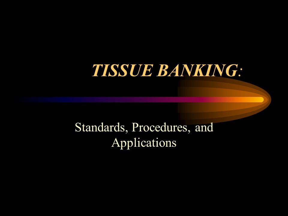 Tissue Banking: History Prior to 1980's, very few active tissue banks existed.