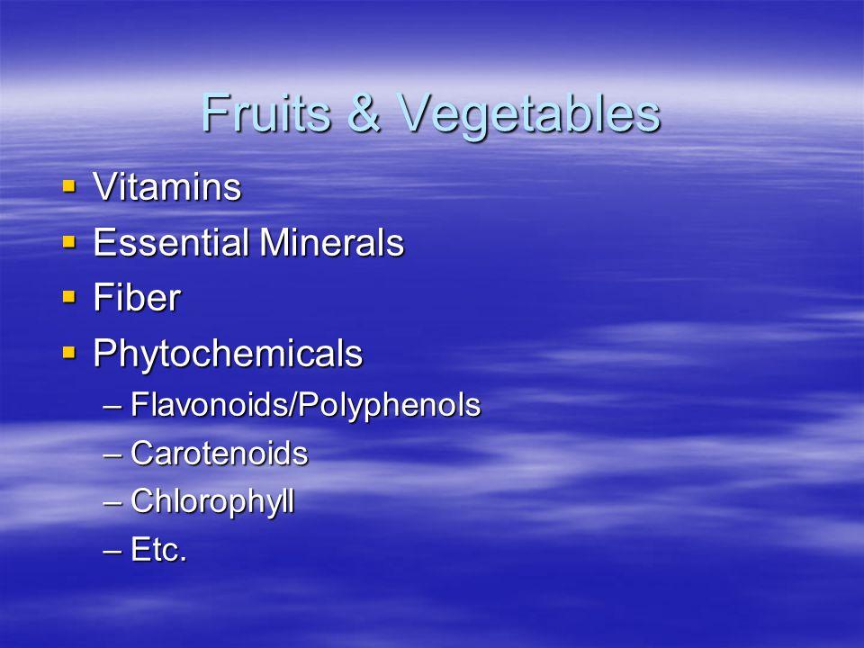 Fruits & Vegetables  Vitamins  Essential Minerals  Fiber  Phytochemicals –Flavonoids/Polyphenols –Carotenoids –Chlorophyll –Etc.