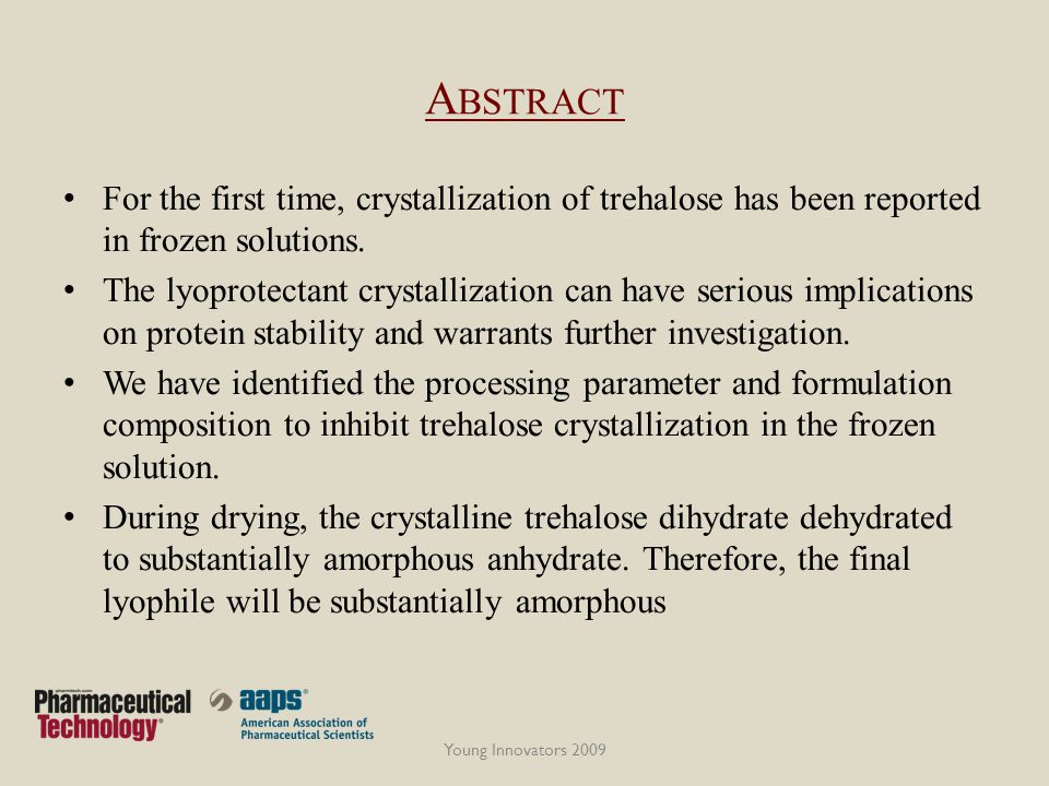 A BSTRACT For the first time, crystallization of trehalose has been reported in frozen solutions. The lyoprotectant crystallization can have serious i