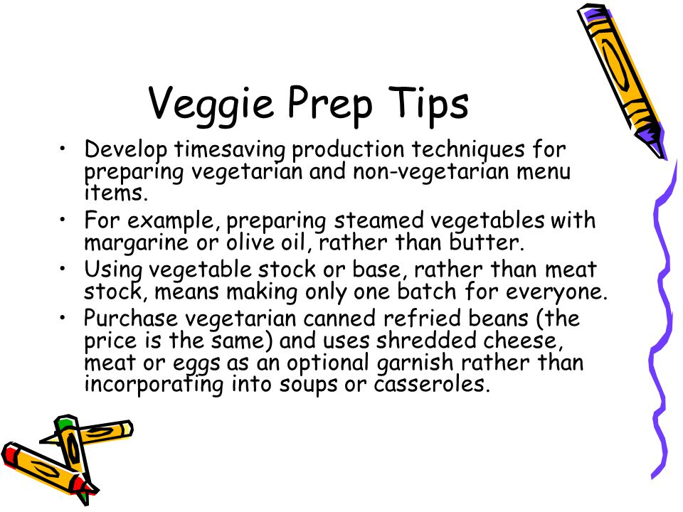 Veggie Prep Tips Develop timesaving production techniques for preparing vegetarian and non-vegetarian menu items.