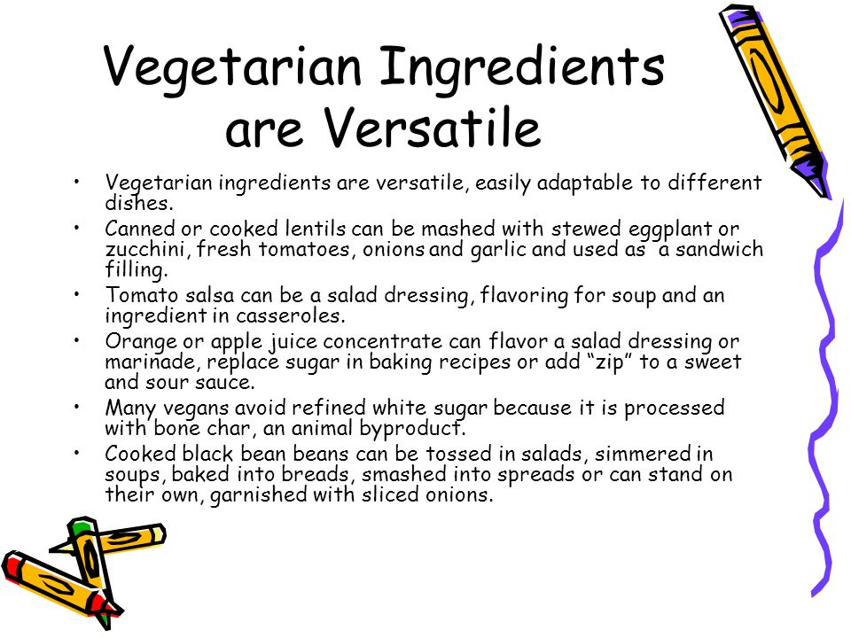 Vegetarian Ingredients are Versatile Vegetarian ingredients are versatile, easily adaptable to different dishes.