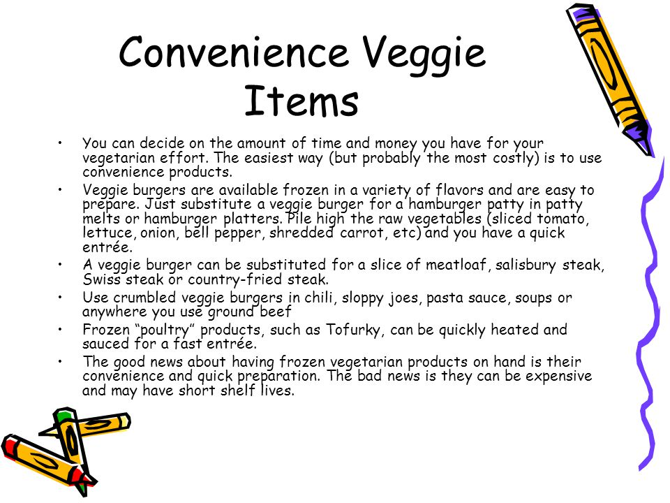 Convenience Veggie Items You can decide on the amount of time and money you have for your vegetarian effort.