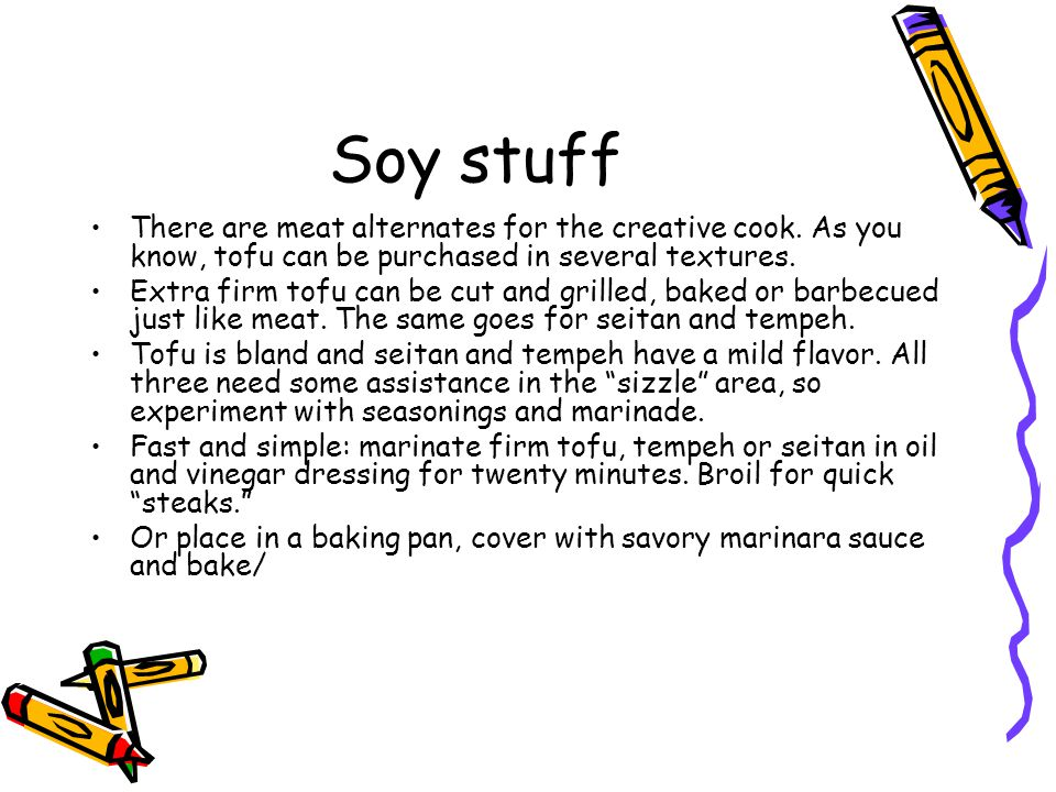 Soy stuff There are meat alternates for the creative cook.