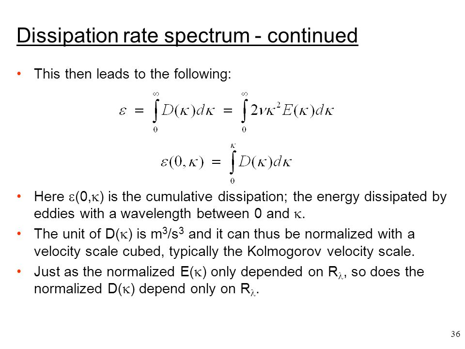 36 Dissipation rate spectrum - continued This then leads to the following: Here  (0,  ) is the cumulative dissipation; the energy dissipated by eddi