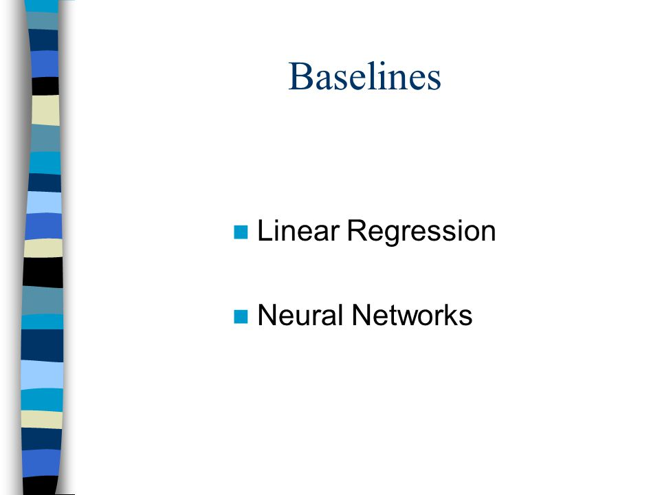 Baselines Linear Regression Neural Networks