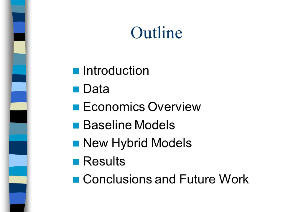 Outline Introduction Data Economics Overview Baseline Models New Hybrid Models Results Conclusions and Future Work