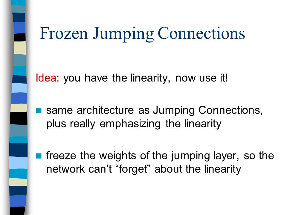 Frozen Jumping Connections Idea: you have the linearity, now use it! same architecture as Jumping Connections, plus really emphasizing the linearity f