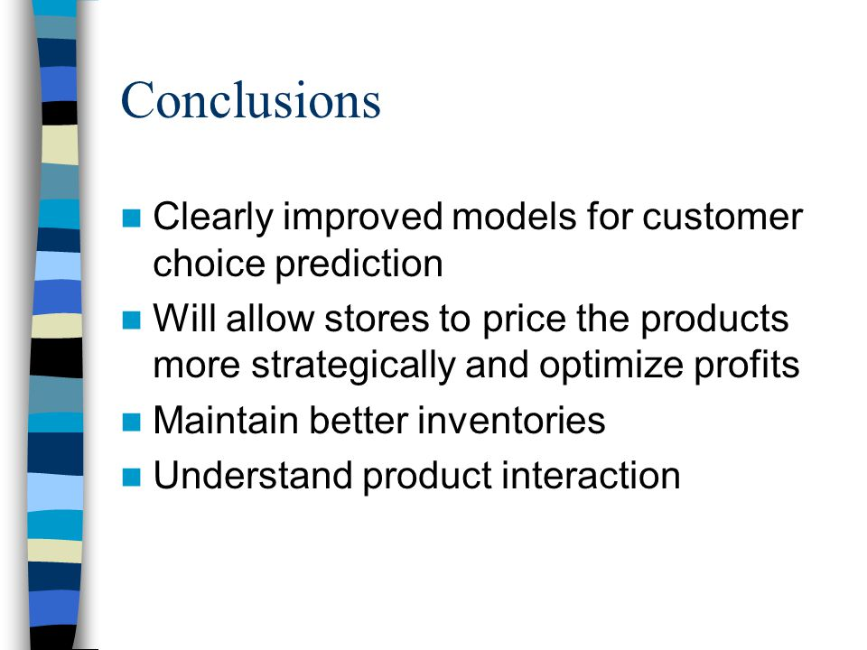 Conclusions Clearly improved models for customer choice prediction Will allow stores to price the products more strategically and optimize profits Mai
