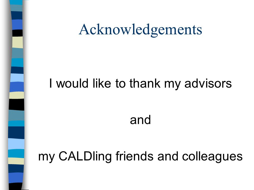 Acknowledgements I would like to thank my advisors and my CALDling friends and colleagues