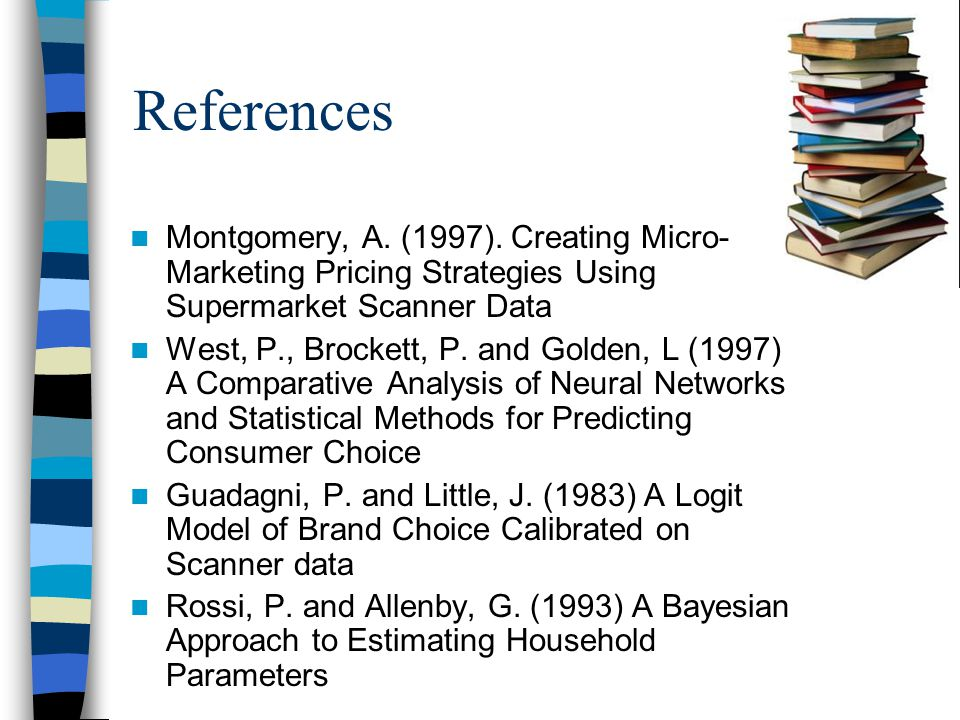 References Montgomery, A. (1997). Creating Micro- Marketing Pricing Strategies Using Supermarket Scanner Data West, P., Brockett, P. and Golden, L (19