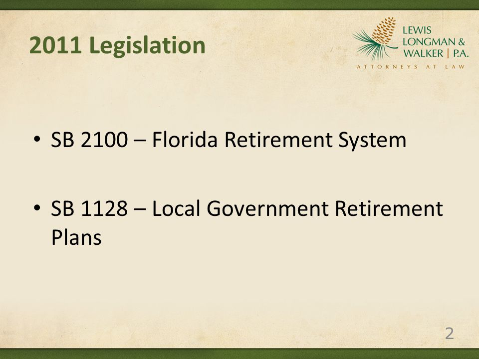 The Future of Public Pensions in Florida – DB Plans Recent FRS changes provide a clue to the future of DB plans: Increased employee contributions – cost sharing is possible Elimination of COLA Later normal retirement age  General: age 65 or 33 years of service  Police/Fire: age 60 or 30 years of service 8 year average final compensation 8 year vesting Lower DROP interest rates 33